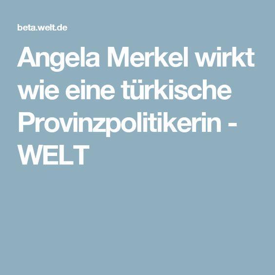Angela Merkel wirkt wie eine türkische Provinzpolitikerin - WELT