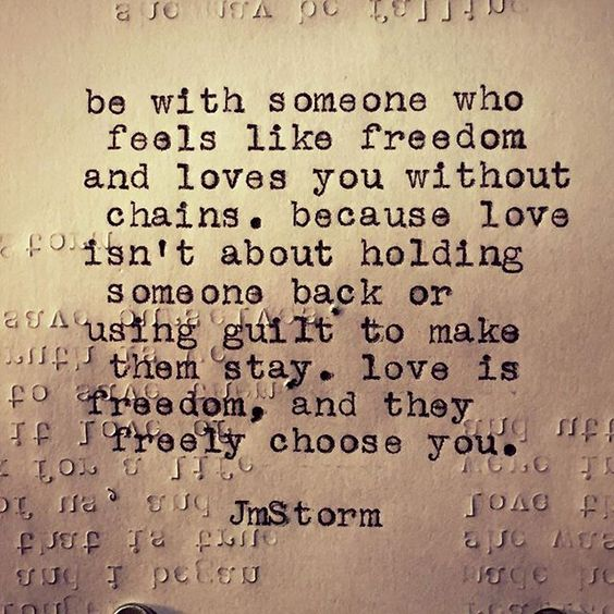 Love is freedom, and they freely choose you.: