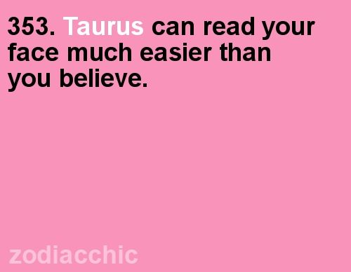 Taurus This is me. I can always tell if someone is being fake.