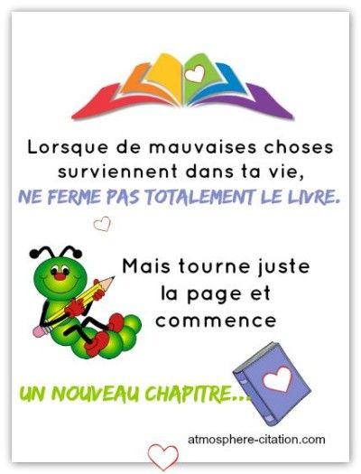 Lorsque de mauvaises choses surviennent dans ta vie, ne ferme pas totalement le livre. Mais tourne juste la page et commence un nouveau chapitre...