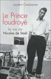 "Laurent Greilsamer ""Le prince foudroyé"" La vie de Nicolas de Staël"
