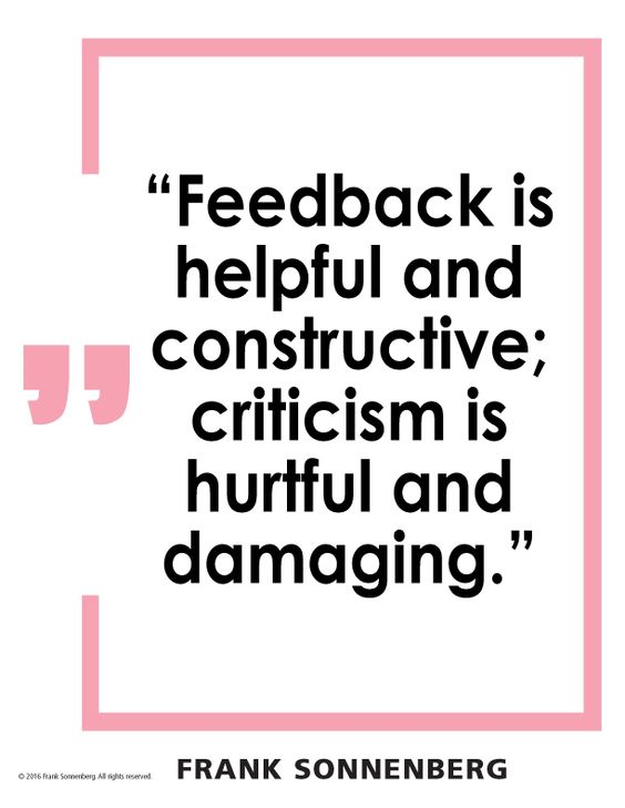 """Feedback is helpful and constructive; criticism is hurtful and damaging."" ~ Frank Sonnenberg #BookSmart:"