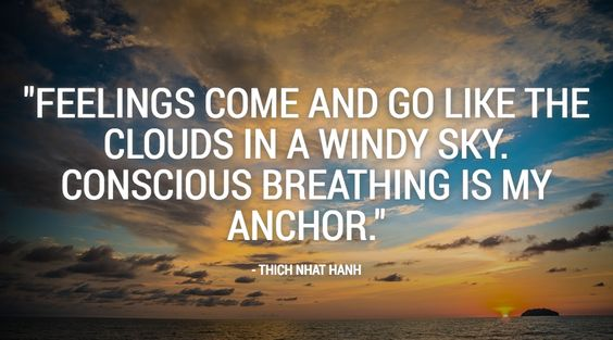 """""""Feelings come and go like the clouds in a windy sky. Conscious breathing is my anchor."""" - Thich Nhat Hanh #meditation #satorio #mindfulness"""