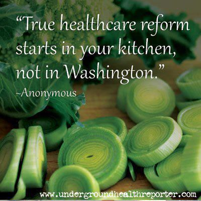 True healthcare reform starts in your kitchen not Washington . . .Eat healthy