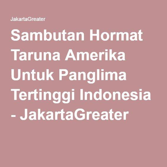Sambutan Hormat Taruna Amerika Untuk Panglima Tertinggi Indonesia - JakartaGreater