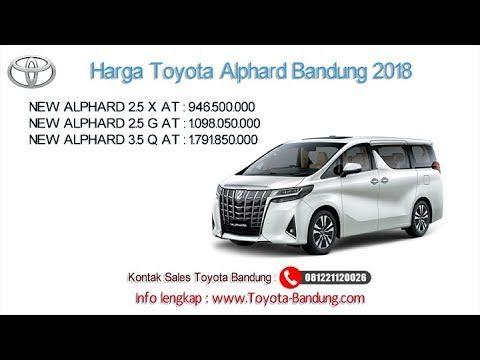 Harga Toyota Alphard 2018 Bandung Dan Jawa Barat 081221120026 Toyota