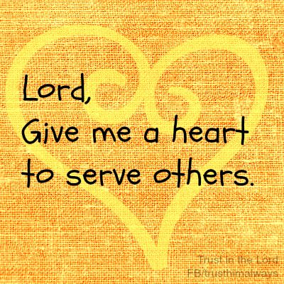 Lord, help me to always serve others!  Amen!