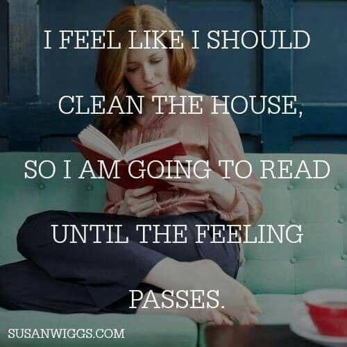 I feel like I should clean the house, so I am going to read until the feeling passes. #bookhumor: