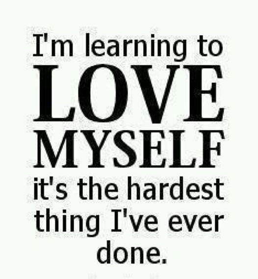 Image result for i am learning to love myself. it is the hardest thing I've ever had to do