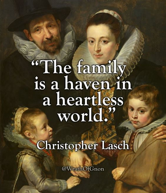 """The family is a haven in a heartless world."" ― Christopher Lasch"