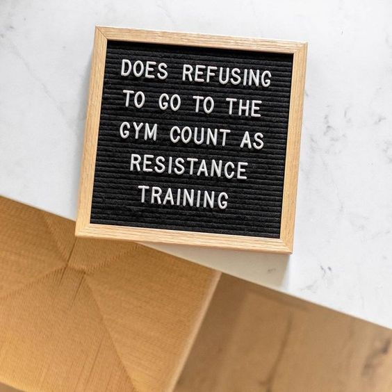 Does refusing to go to the gym could as resistance training