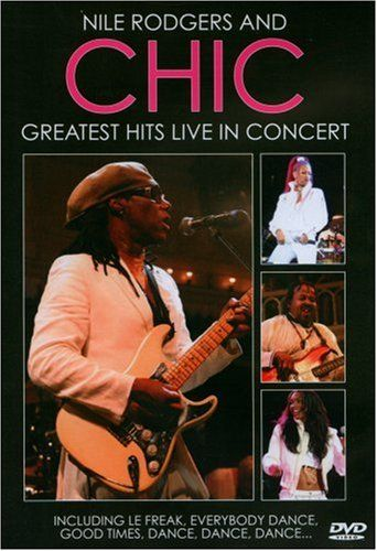 Nile Rodgers And Chic: 'Greatest Hits Live In Concert' [DVD] 2006