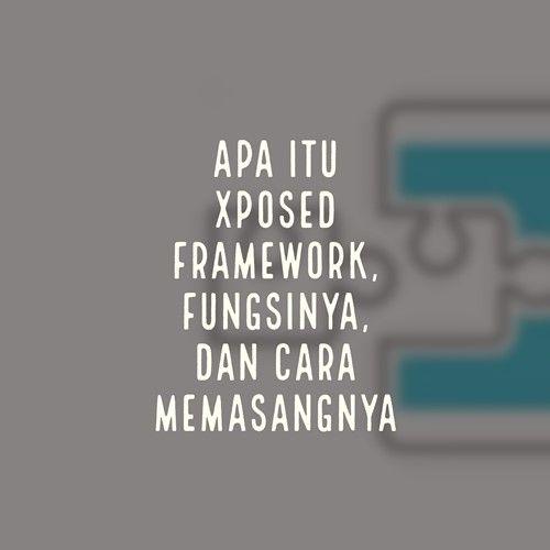 Pengertian Fungsi Dan Cara Install Xposed Framework Pengetahuan Aplikasi