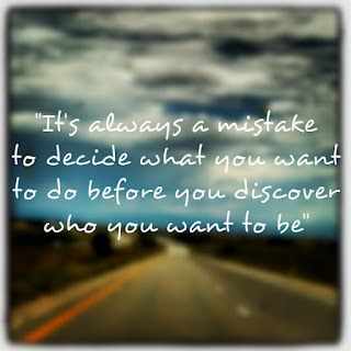 """""""it's always a mistake to decide what you want to do before you discover who you want to be"""" belovedaughter323 blog"""