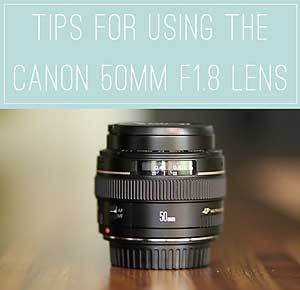 8 Tips for Using the Canon 50mm F1.8 Lens
