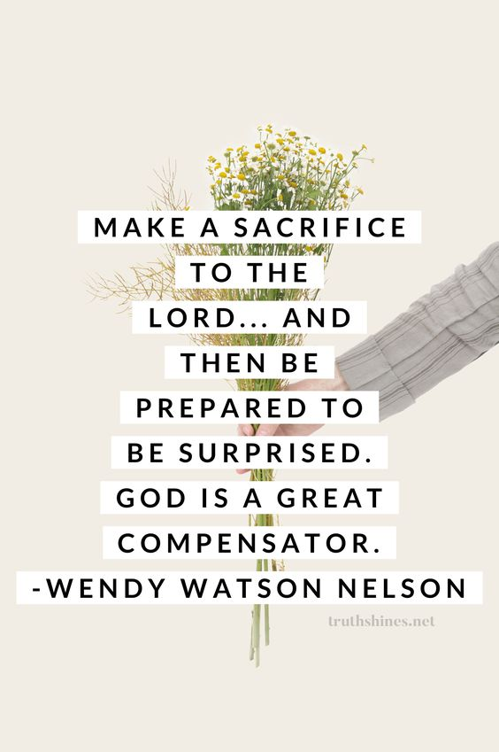 Make a sacrifice to the Lord... and then be prepared to be surprised. God is a great compensator. #wendywatsonnelson #sacrifice #covenant #christian #lds #blessings #covenantkeepers