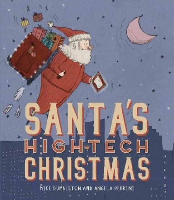 2020 High Tech Christmas Santa's High Tech Christmas by Mike Dumbleton & Angela Perrini