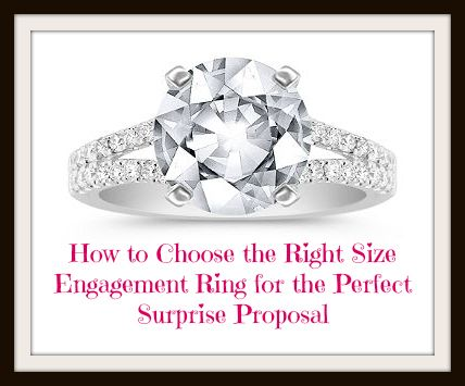 Learn how to choose the right size engagement ring for the perfect surprise proposal!! #engagement #wedding #proposal #love #jewelry #ring #engagementring