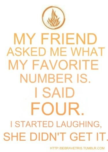 This is funny cause four is my favorite number and favorite book character ;)