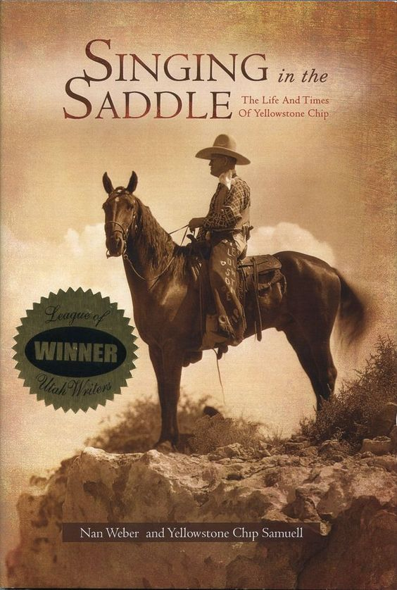 Singing in the Saddle, The Life and Times of Yellowstone Chip by Nan Weber +CD