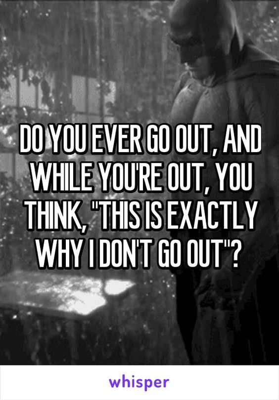 """DO YOU EVER GO OUT, AND WHILE YOU'RE OUT, YOU THINK, """"THIS IS EXACTLY WHY I…"""