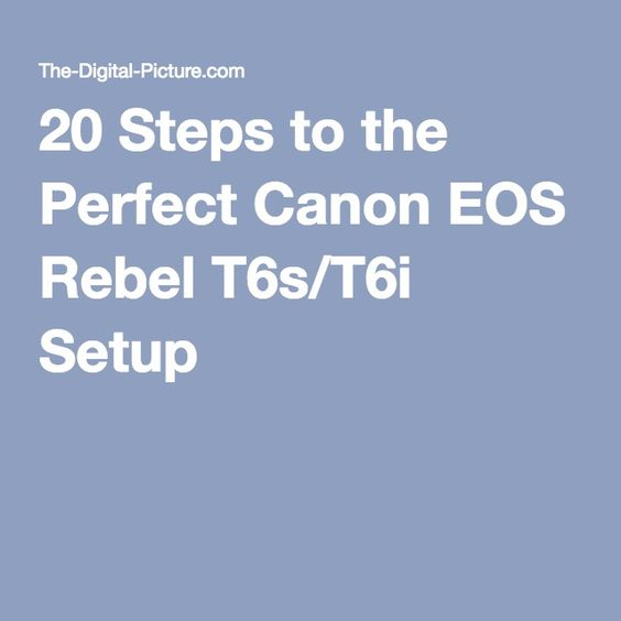 20 Steps to the Perfect Canon EOS Rebel T6s/T6i Setup