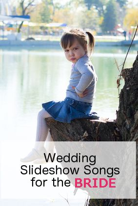Wedding Slideshow Songs For The Bride Growing Up