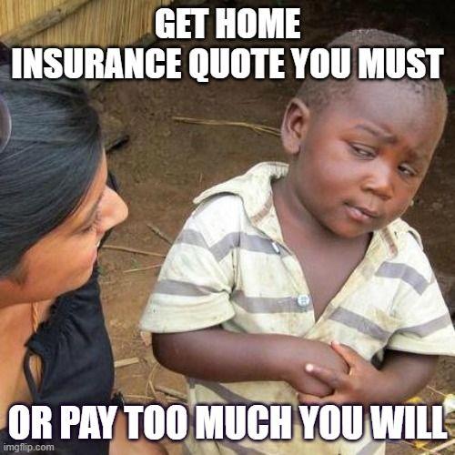 Home Insurance Memes Funniest Meme Ever Created Third World Memes Skeptic