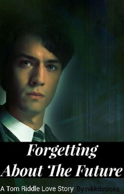 Forgetting About The Future Tom Riddle Love Story Tom Riddle Riddles Love Story