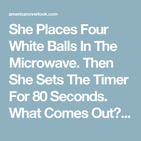 She Places Four White Balls In The Microwave. Then She Sets The Timer For 80 Seconds. What Comes Out? WOW! | American Overlook