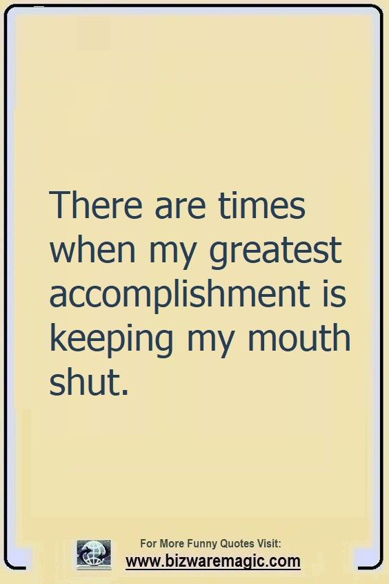 Funny Quotes About Keeping Your Mouth Shut : funny, quotes, about, keeping, mouth, Funny, Quotes, Bizwaremagic, Quotes,, Sarcastic, Inspirational, Words