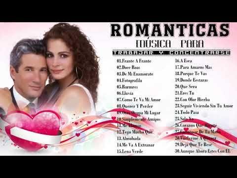 Música Romántica Para Trabajar Y Concentrarse Canciones Romanticas En Españo Canciones Romanticas En Español Canciones Románticas Musica Romantica En Español