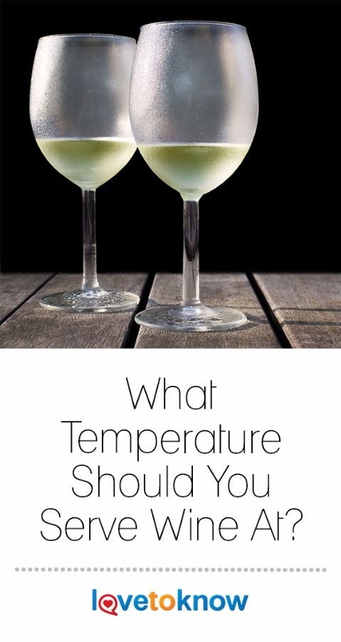 Wine Serving Temperature Chart And Tips Lovetoknow Serving Wine Wine Wine Chart