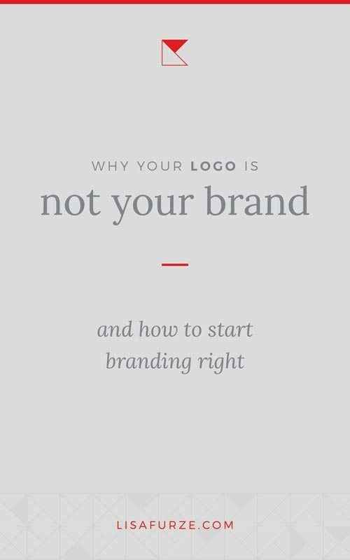Why Your Logo Is Not Your Brand And How To Start Branding Branding Branding Your Business Logo Design