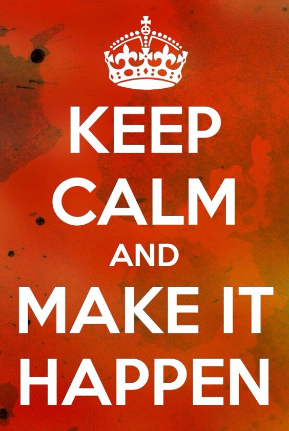 Keep calm and MAKE IT HAPPEN