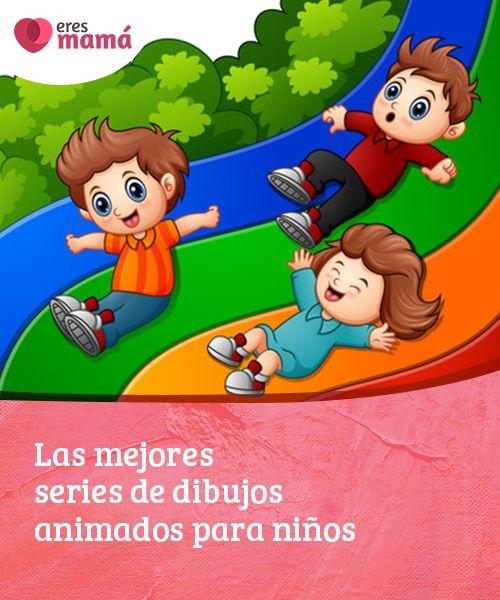 Las Mejores Series De Dibujos Animados Para Ninos Eres Mama Ninos Dibujos Animados Series Dibujos Animados Ninos