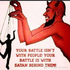 "This is true. Satan enters our lives through sin and then uses us. We have the authority through the power granted through God to rebuke Satan. ""No weapon formed against me shall prosper"" Isaiah 54:17"
