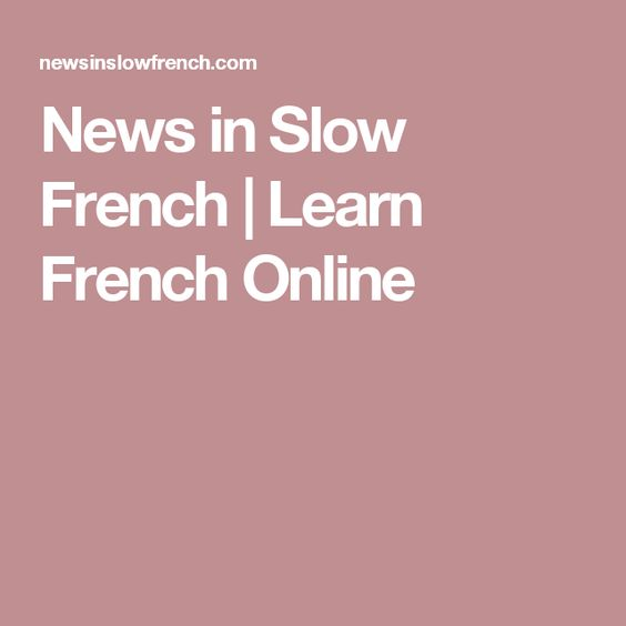 News in Slow French   Learn French Online  Excellent pour 7/8 F.I.