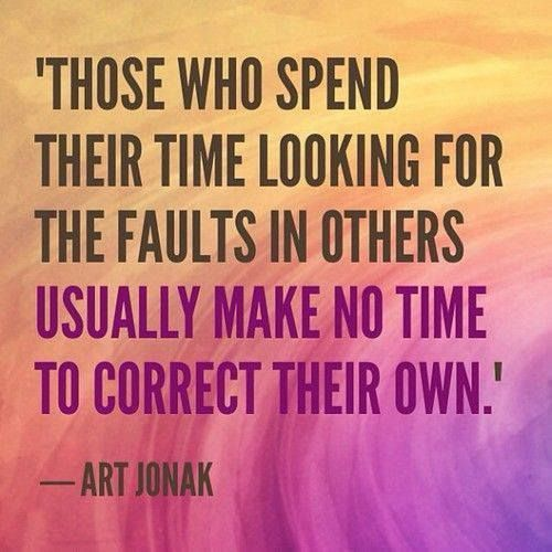 To those who spend their time looking for the faults in others usually make no time to correct their own, Positive Quotes Inspiration: