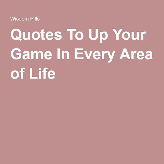 Quotes To Up Your Game In Every Area of Life