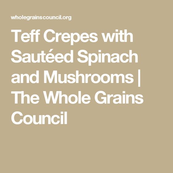 Teff Crepes with Sautéed Spinach and Mushrooms | The Whole Grains Council