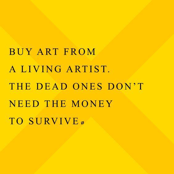 """""""Compre arte de um artista vivo. O que já faleceu, não precisa do dinheiro para sobreviver."""" - Ø Not Ordinary"""