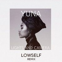 Yuna - Lights And Camera (Lowself Remix) by Lowself on SoundCloud