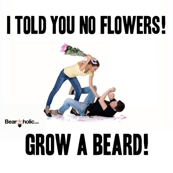 I Told You No Flowers. Grow A Beard! From Beardoholic.com