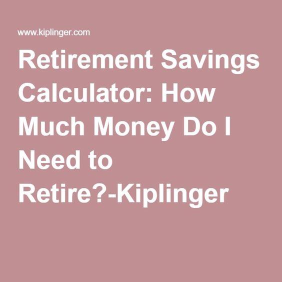 Retirement Savings Calculator: How Much Money Do I Need to Retire?-Kiplinger