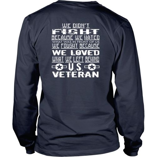 Veterans T-shirt - We didn't fight because what was in front of us