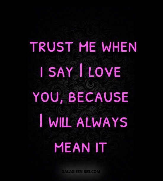Trust Me When I Say I Love You Because I Will Always Mean It Galaxies Vibes Love Yourself Quotes Be Yourself Quotes Best Love Quotes