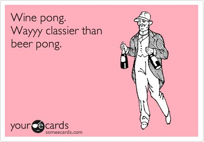 Funny Drinks/Happy Hour Ecard: Wine pong. Wayyy classier than beer pong.