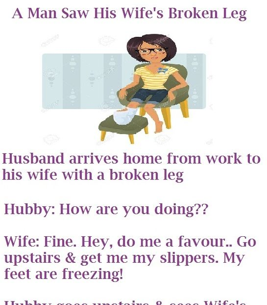 A Man Saw His Wife S Broken Leg Husband Wife Jokes Husband Jokes Husband Humor Wife Jokes