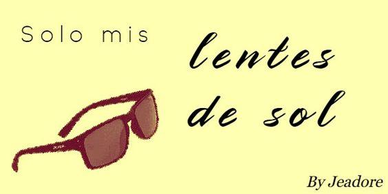 Sólo mis lentes de sol